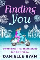 Finding You - A feel-good love story set in Milan ebook by Danielle Ryan