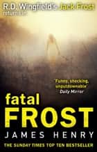 Fatal Frost - (DI Jack Frost 2) ebook by James Henry