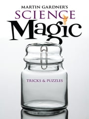 Martin Gardner's Science Magic - Tricks and Puzzles ebook by Martin Gardner