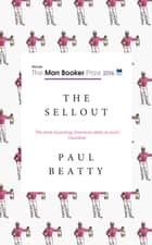 The Sellout - WINNER OF THE MAN BOOKER PRIZE 2016 ebook by Paul Beatty