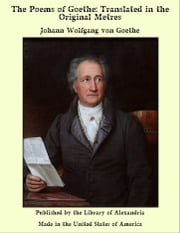 The Poems of Goethe: Translated in the Original Metres ebook by Johann Wolfgang von Goethe