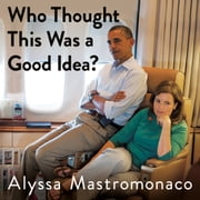 Who Thought This Was a Good Idea? - And Other Questions You Should Have Answers to When You Work in the White House Audiolibro by Alyssa Mastromonaco, Lauren Oyler