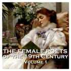Female Poets of the Nineteenth Century, The - Volume 1 audiobook by