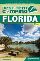 Best Tent Camping: Florida - Your Car-Camping Guide to Scenic Beauty, the Sounds of Nature, and an Escape from Civilization ebook by Johnny Molloy