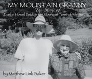 My Mountain Granny - The Story of Evelyn Howell Beck in the Mountain Town of Whittier, NC ebook by Matthew Link Baker