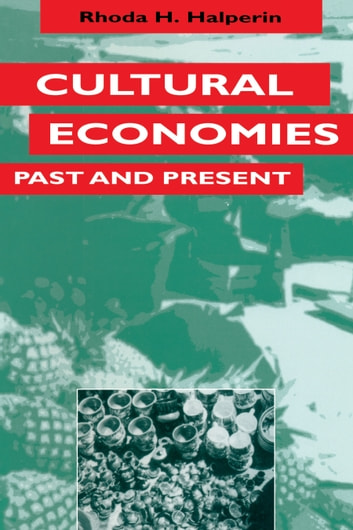 Cultural Economies Past and Present ebook by Rhoda H. Halperin