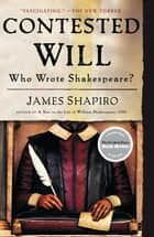 Contested Will - Who Wrote Shakespeare? ebook by James Shapiro