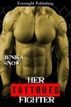 Her Tattooed Fighter ebook by Jenika Snow