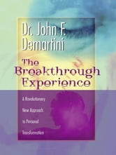 The Breakthrough Experience ebook by John F. DeMartini