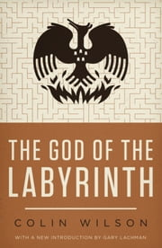 The God of the Labyrinth ebook by Colin Wilson,Gary Lachman