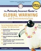 The Politically Incorrect Guide to Global Warming ebook by Christopher C. Horner