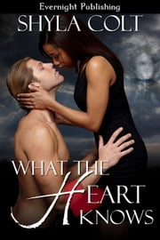 What the Heart Knows ebook by Shyla Colt