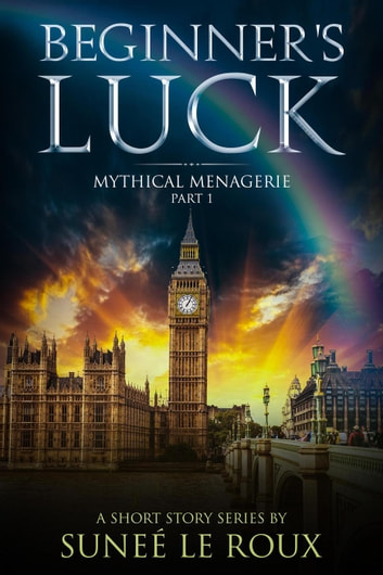 Beginner's Luck - Mythical Menagerie, #1 ebook by Suneé le Roux
