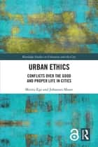 Urban Ethics - Conflicts Over the Good and Proper Life in Cities ebook by Moritz Ege, Johannes Moser