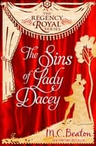The Sins of Lady Dacey - Regency Royal 15 ebook by