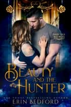 Beauty and the Hunter - A Collection of Fairy Tale Bad Boys ebook by Erin Bedford