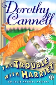 The Trouble with Harriet - An Ellie Haskell Mystery ebook by Dorothy Cannell