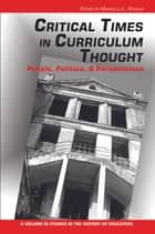 Critical Times in Curriculum Thought - People, Politics, and Perspectives ebook by Marcella L.  Kysilka