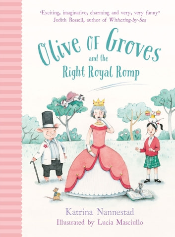 Olive of Groves and the Right Royal Romp ebook by Katrina Nannestad