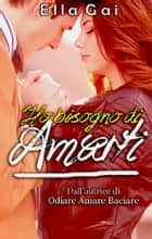 Ho Bisogno di Amarti ebook by Ella Gai