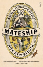 Mateship - A Very Australian History ebook by Nick Dyrenfurth