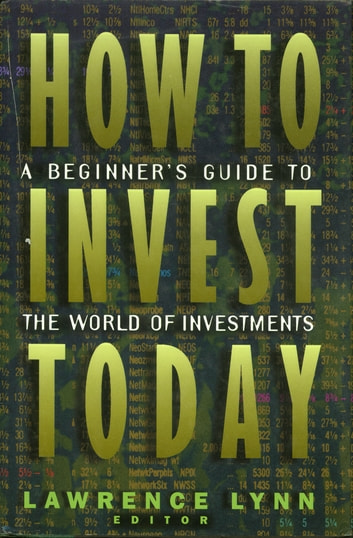 How To Invest Today - A Beginner's Guide To The World Of Investments ebook by Lawrence Lynn