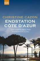Endstation Côte d´Azur - Der vierte Fall für Kommissar Duval eBook by Christine Cazon