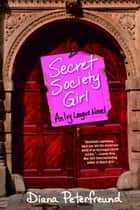Secret Society Girl ebook by Diana Peterfreund
