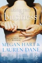 Taking Care of Business ebook by Megan Hart, Lauren Dane