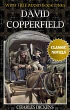 DAVID COPPERFIELD Classic Novels: New Illustrated [Free Audiobook Links] ebook by Charles Dickens