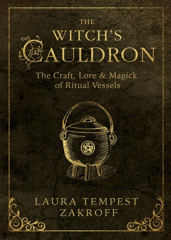 The Witch's Cauldron - The Craft, Lore & Magick of Ritual Vessels ebook by Laura Tempest Zakroff