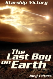 Starship Victory: The Last Boy on Earth ebook by Joey Peters