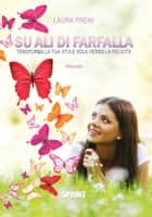 Su ali di farfalla ebook by Laura Freni
