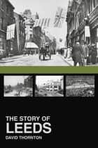 Story of Leeds ebook by David Thornton