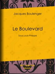 Le Boulevard - Sous Louis-Philippe ebook by Jacques Boulenger