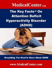 The Key Facts on Attention Deficit Hyperactivity Disorder (ADHD) - Everything You Need to Know About ADHD ebook by Patrick W. Nee