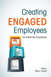 Creating Engaged Employees - It's Worth the Investment ebook by William J. Rothwell,Catherine Baumgardner,Olga Buchko,Woocheol Kim,Jennifer Myers,Naseem Sherwani