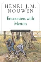 Encounters with Merton - Spiritual Reflection ebook by Henri J. M. Nouwen