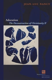 Adoration: The Deconstruction of Christianity II ebook by Jean-Luc Nancy,John McKeane