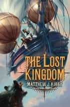 The Lost Kingdom ebook by Matthew J. Kirby