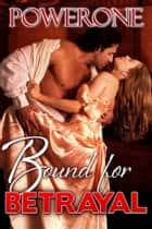 BOUND for BETRAYAL ebook by POWERONE