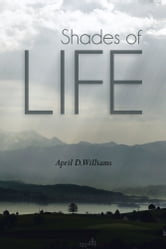 Shades of Life ebook by April D. Williams