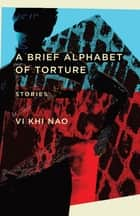 A Brief Alphabet of Torture - Stories ebook by Vi Khi Nao