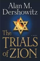 The Trials of Zion ebook by Alan M. Dershowitz