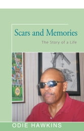 Scars and Memories - The Story of a Life ebook by Odie Hawkins