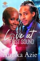 Love At First Sound ebook by Amaka Azie