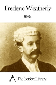 Works of Frederic Weatherly ebook by Frederic Weatherly