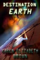 Destination Earth ebook by Karen Elizabeth Brown