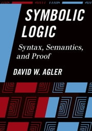 Symbolic Logic - Syntax, Semantics, and Proof ebook by David Agler