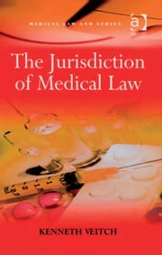 The Jurisdiction of Medical Law ebook by Mr Kenneth Veitch,Professor Sheila A M McLean